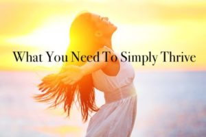 What you need to simply thrive